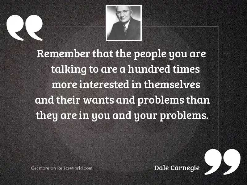 Remember that the people you
