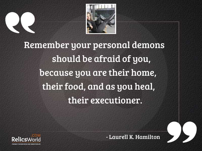 Remember your personal demons should