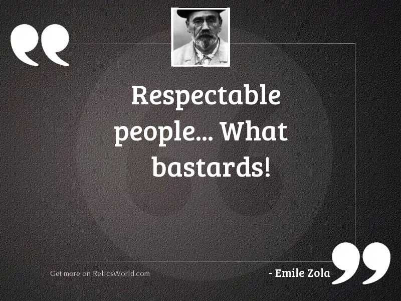 Respectable people... What bastards!
