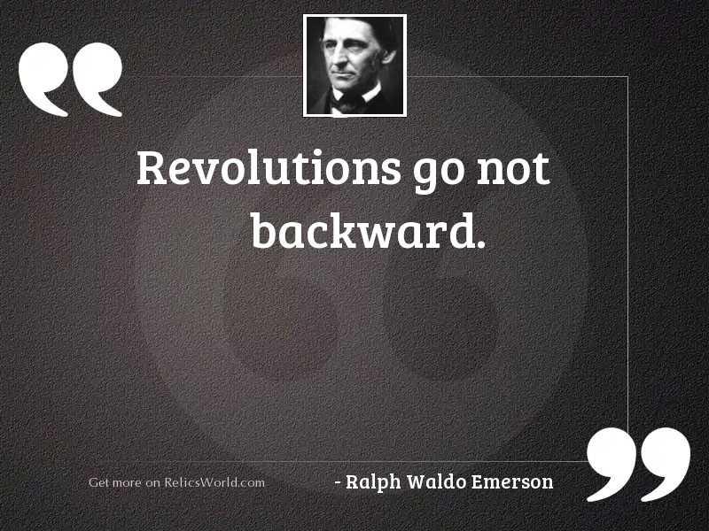 Revolutions go not backward.
