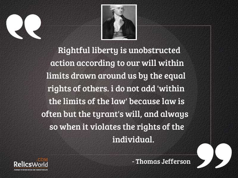 Rightful liberty is unobstructed action... | Inspirational Quote by Thomas  Jefferson