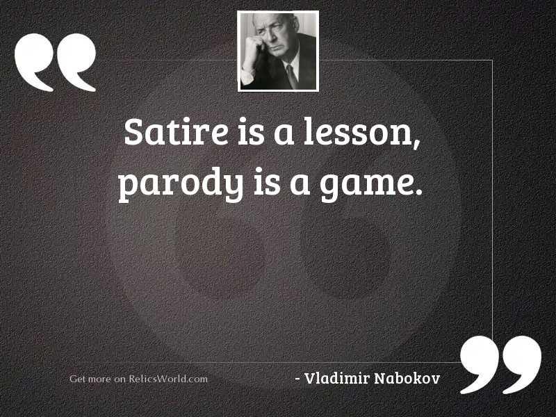Satire is a lesson, parody