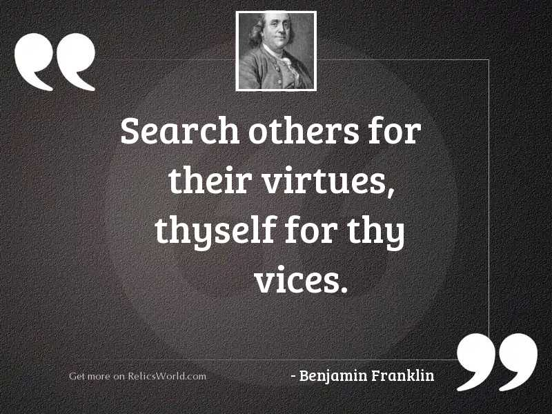 Search others for their virtues,