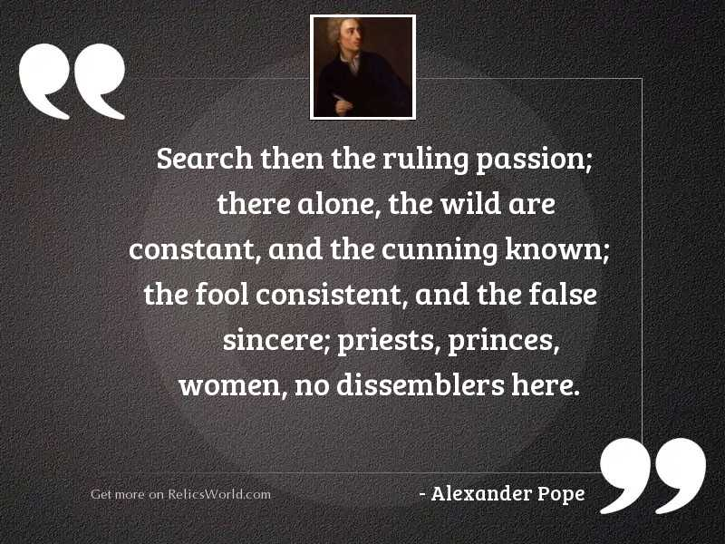 Search then the ruling passion;