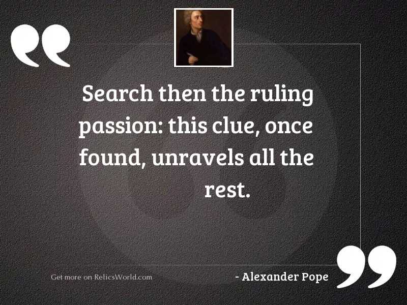 Search then the ruling passion:
