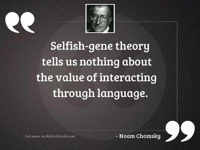 Selfish gene theory tells us