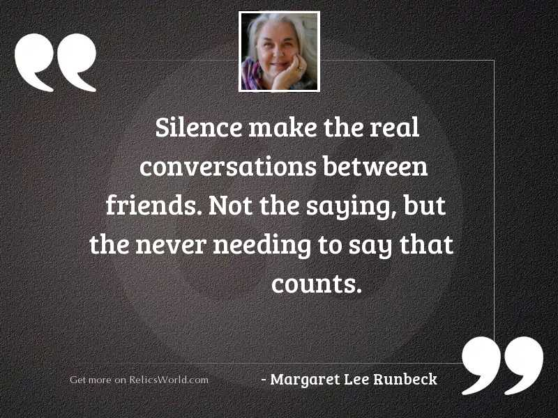Silence make the real conversations