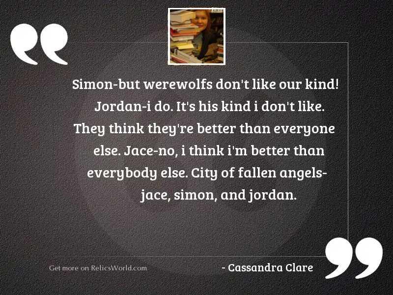Simon But werewolfs dont like