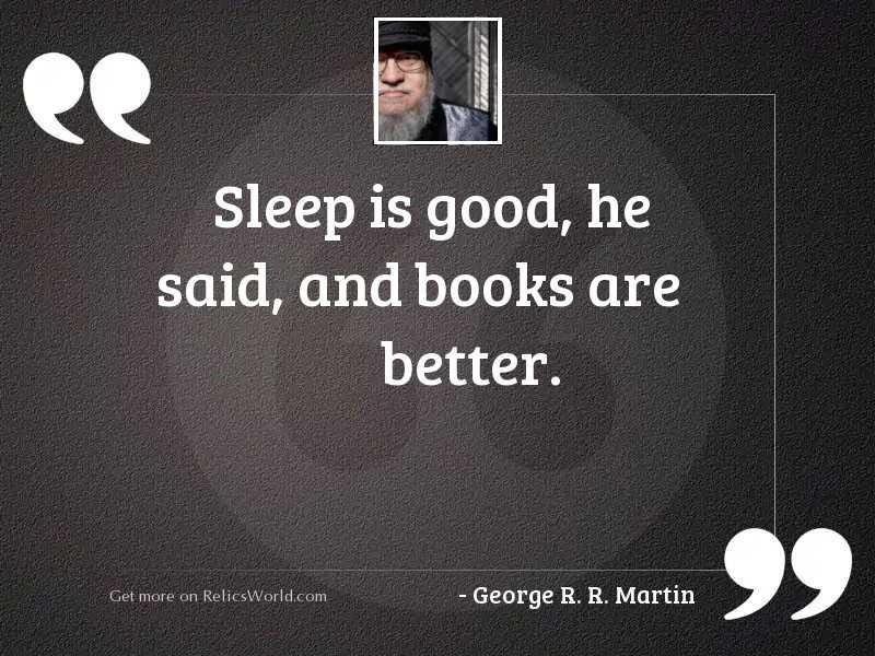 Sleep is good, he said,