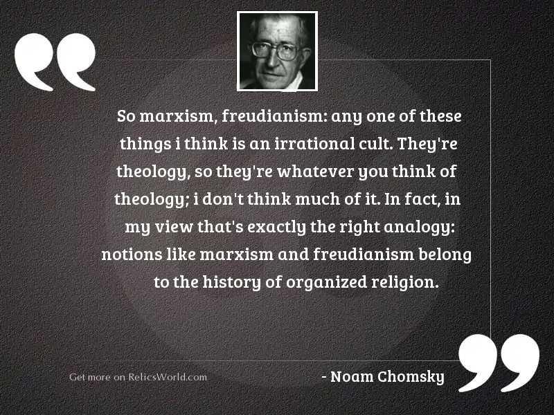 So Marxism, Freudianism: any one