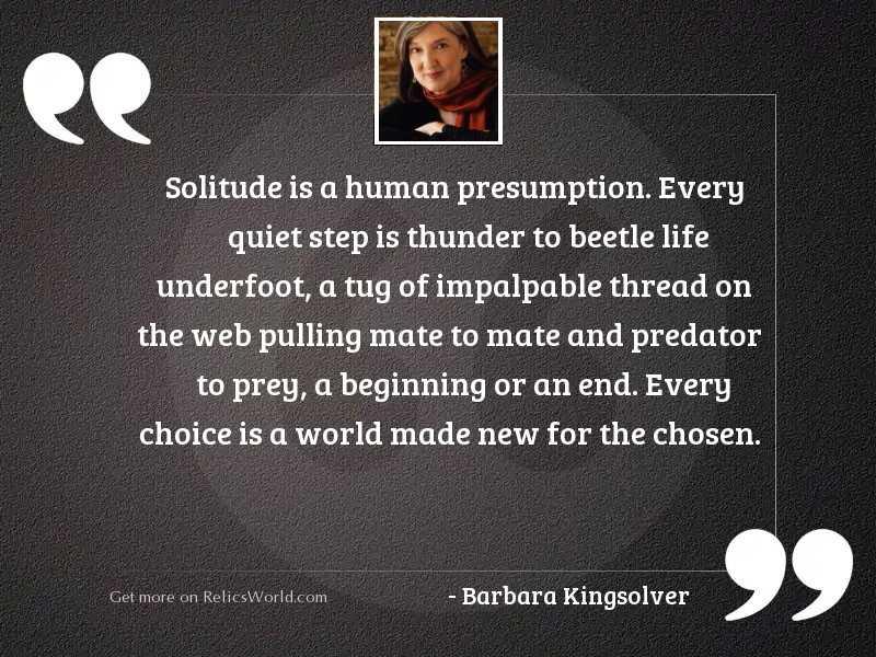 Solitude is a human presumption.