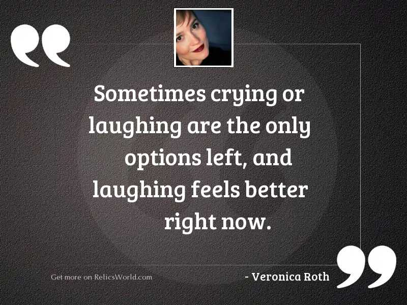 Sometimes crying or laughing are