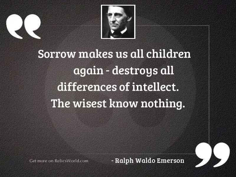 Sorrow makes us all children