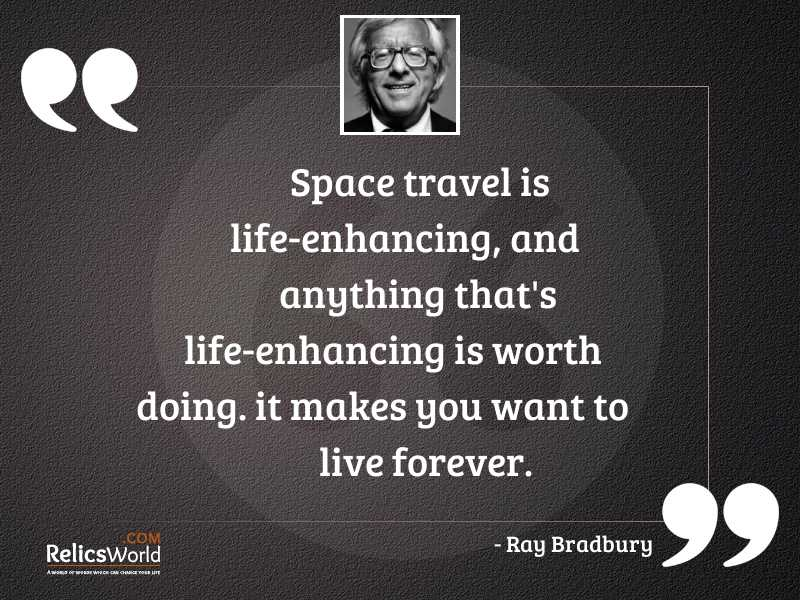 Space travel is life enhancing