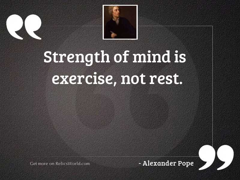 Strength of mind is exercise,