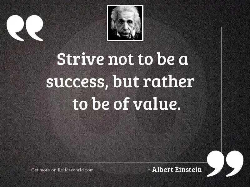 Strive not to be a