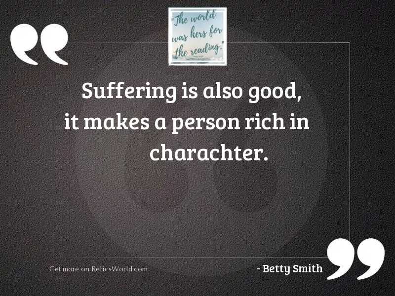 Suffering is also good, it