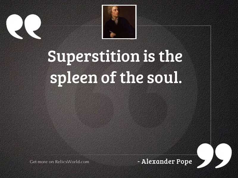 Superstition is the spleen of