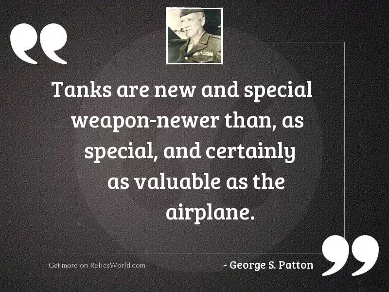 Tanks are new and special
