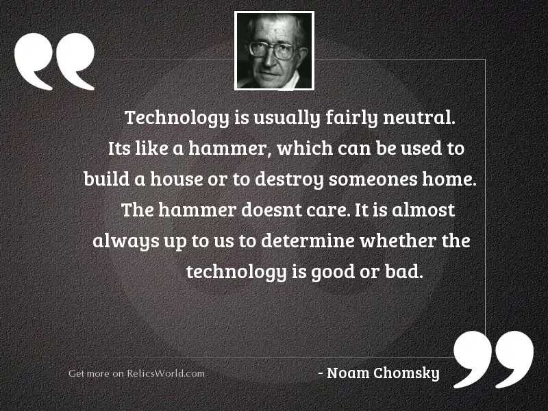 Technology is usually fairly neutral.