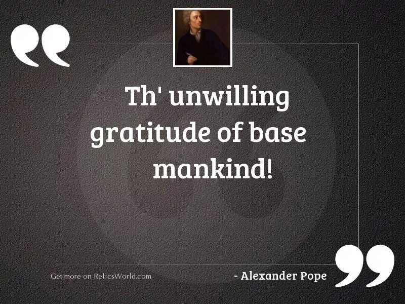 Th' unwilling gratitude of base