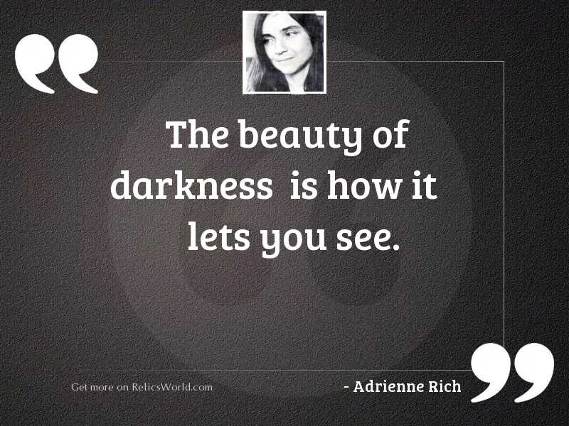 The beauty of darkness is