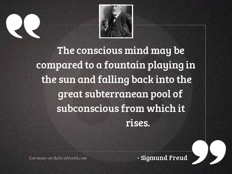The conscious mind may be