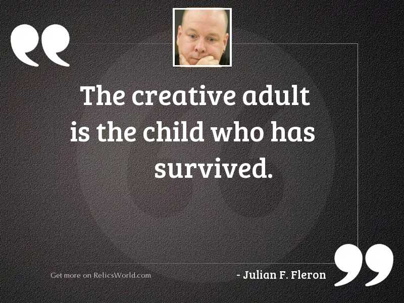 The creative adult is the
