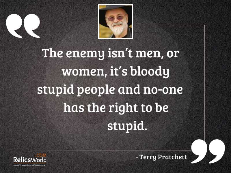 The enemy isnt men or