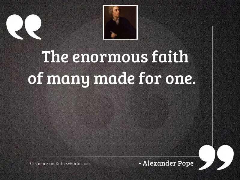 The enormous faith of many