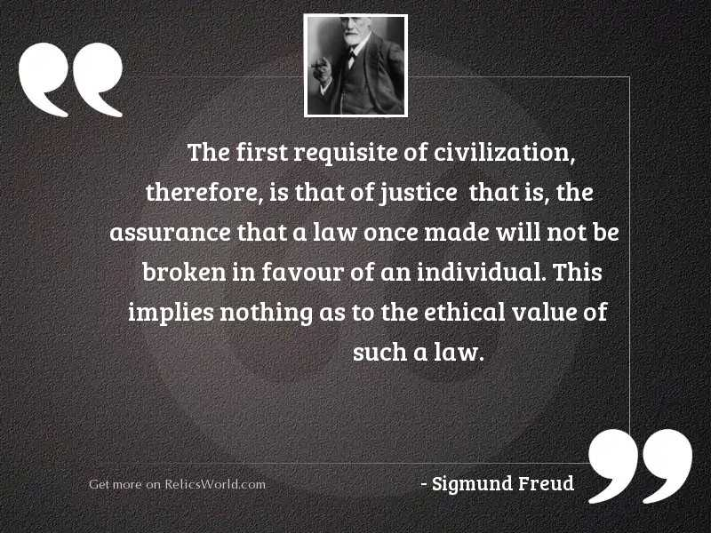 The first requisite of civilization,