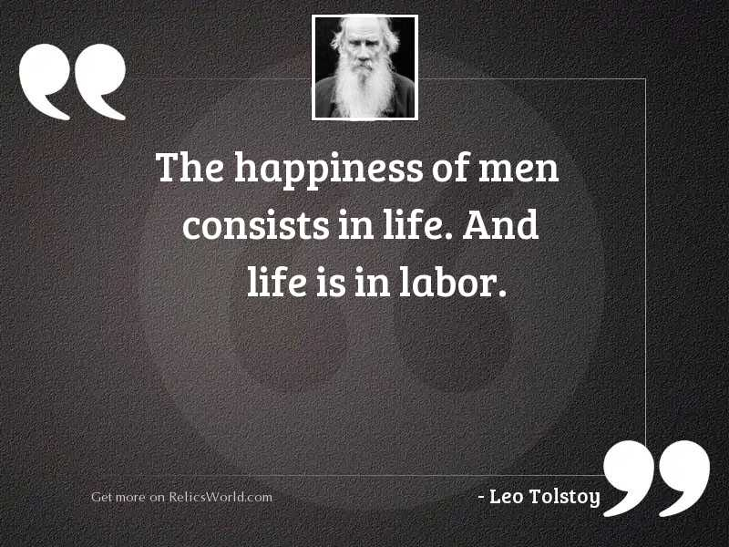 The happiness of men consists