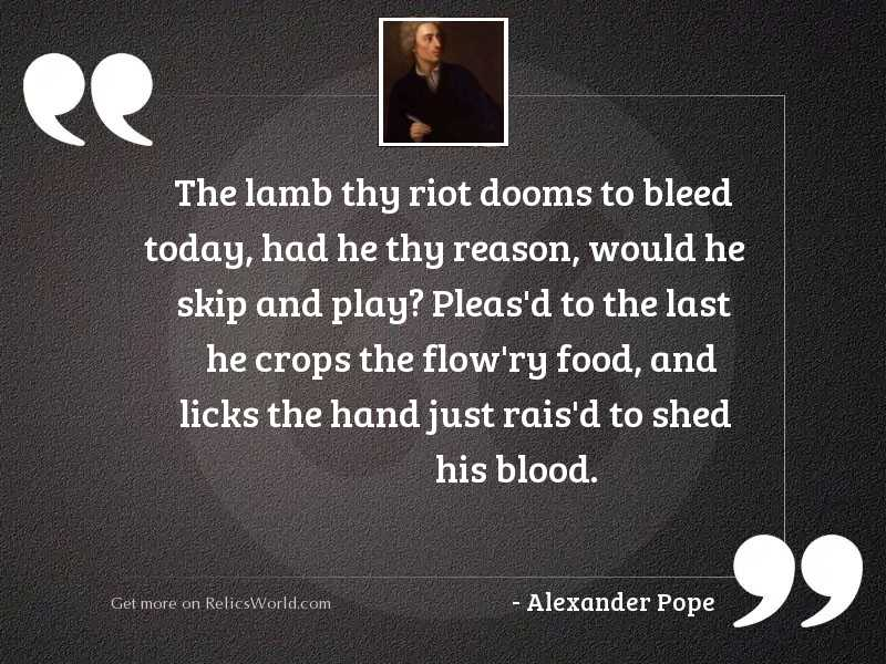 The lamb thy riot dooms