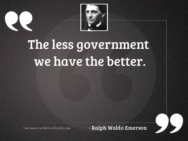 The less government we have