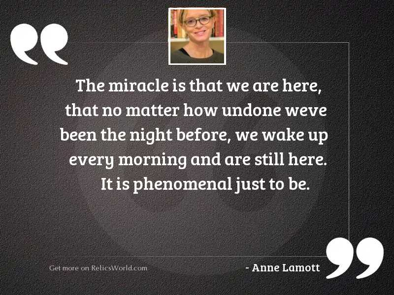 The miracle is that we