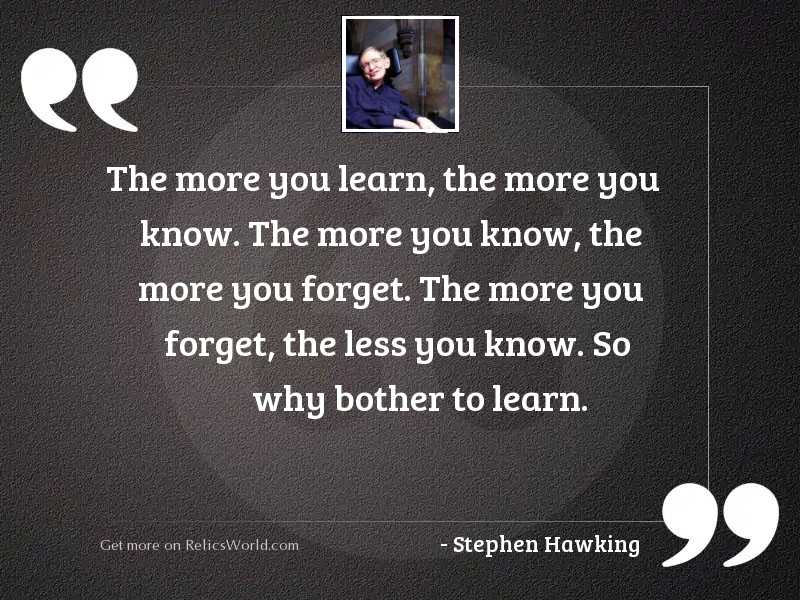 The more you learn, the...   Inspirational Quote by Stephen ...