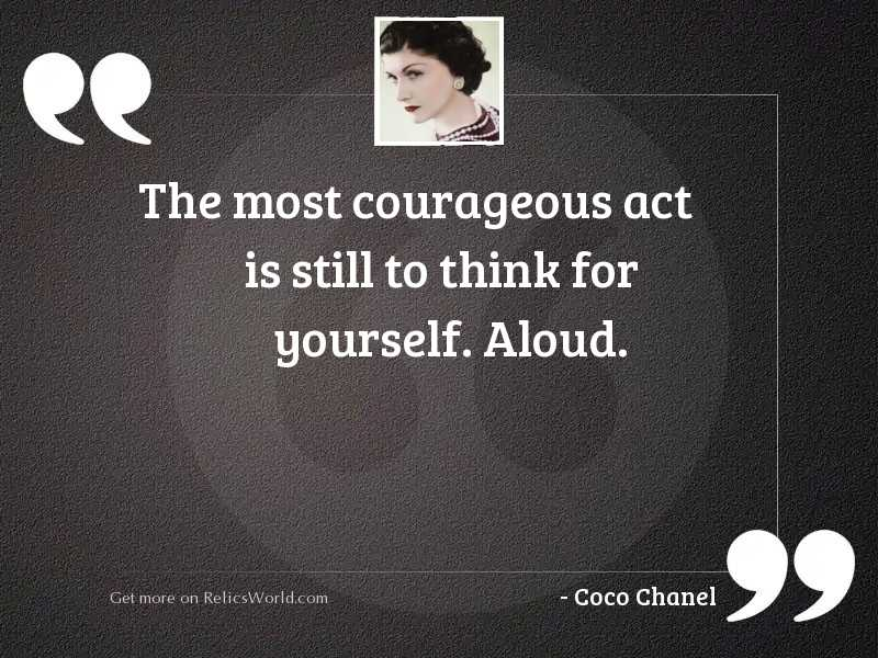 The most courageous act is