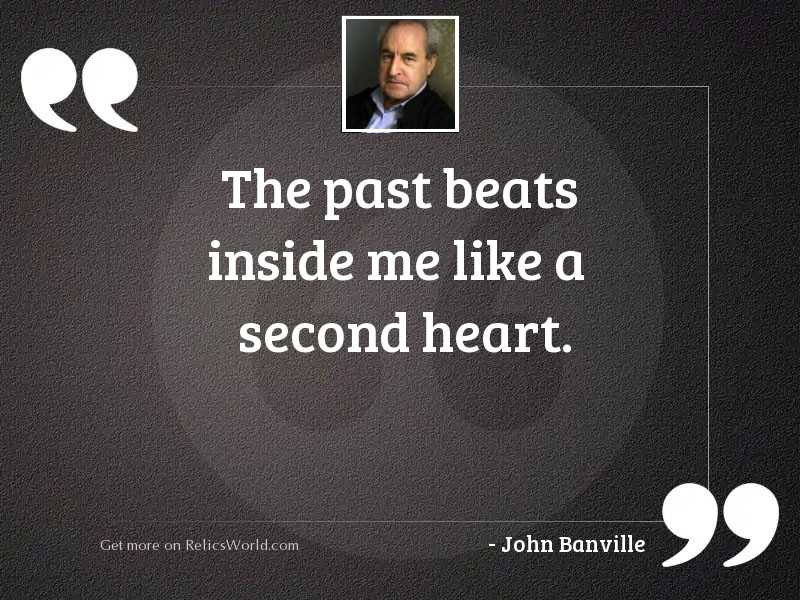 The past beats inside me