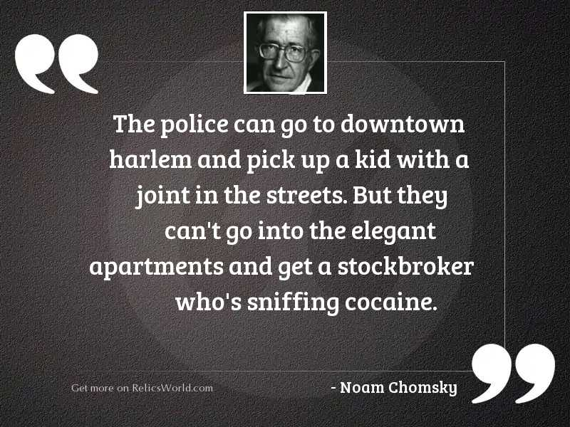 The police can go to... | Inspirational Quote by Noam Chomsky