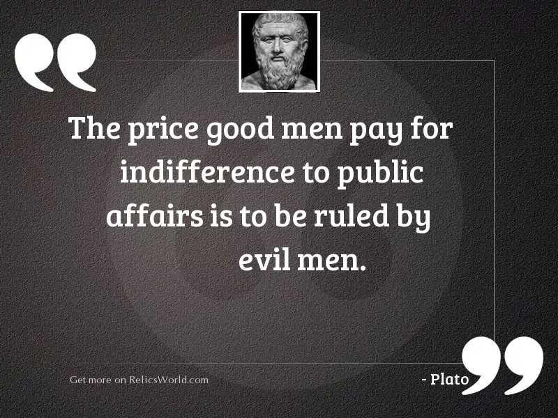 The price good men pay ... | Inspirational Quote by Plato