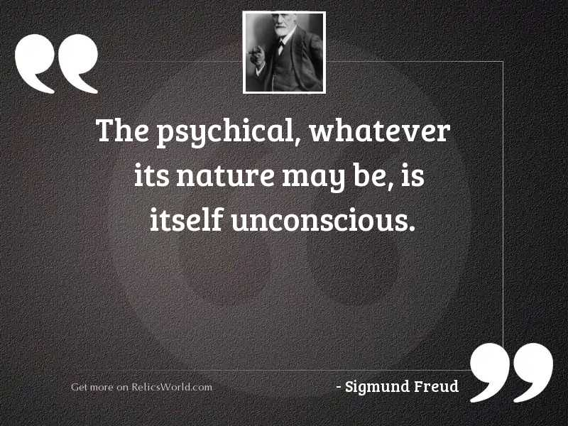 The psychical, whatever its nature