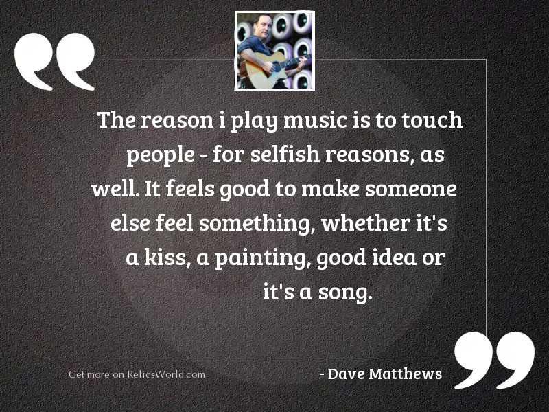The reason I play music