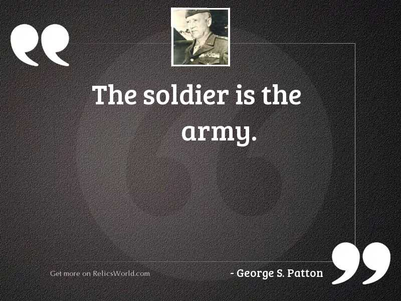 The soldier is the army.