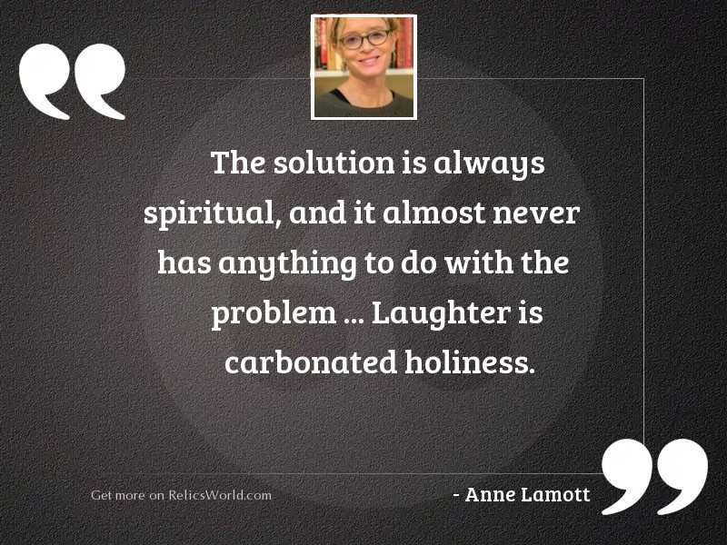 The solution is always spiritual,