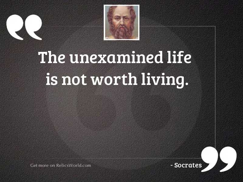 The unexamined life is not