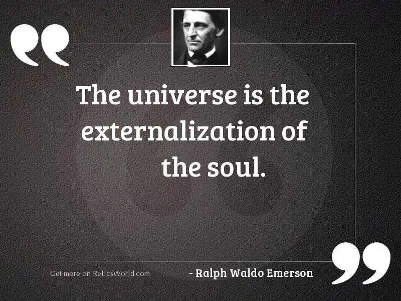The universe is the externalization