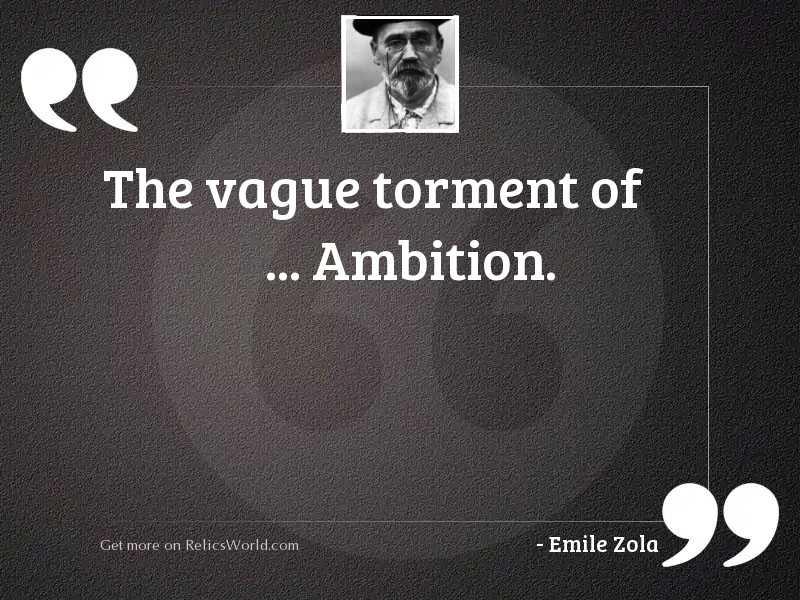The vague torment of ... ambition.