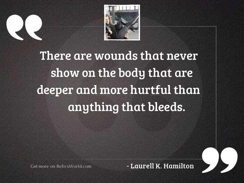 There are wounds that never