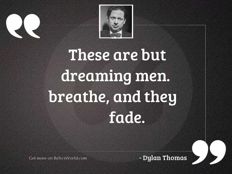 These are but dreaming men