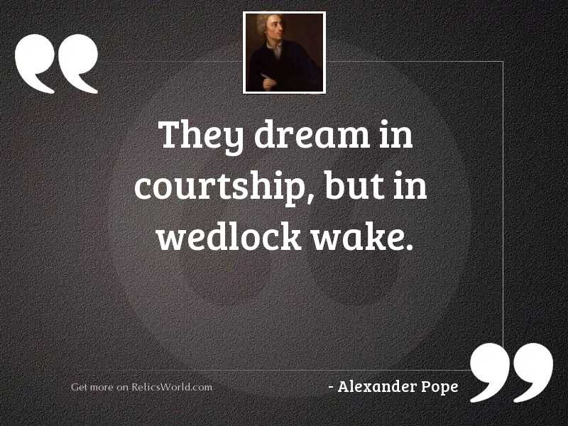 They dream in courtship, but